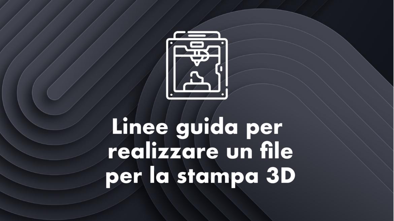 Linee guida per realizzare un file per la stampa 3D